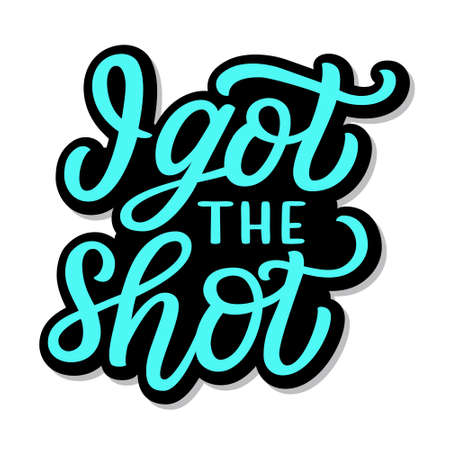 I got the shot. Hand lettering quote isolated on white background. Vector typography for posters, cards,t shirts, face masks, pins, stickers