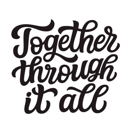 Together through it all. Hand lettering romantic quote isolated on white background. Vector typography forhome decorations, posters, cards,t shirts, front door, porch sign