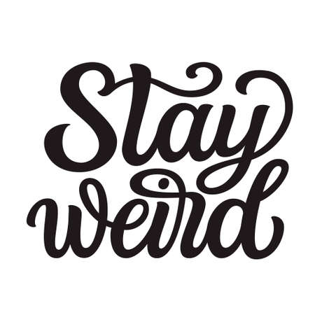 Stay weird. Hand lettering quote ispirational isolated on white background. Vector typography for home decorations, posters, cards, t shirts Illustration