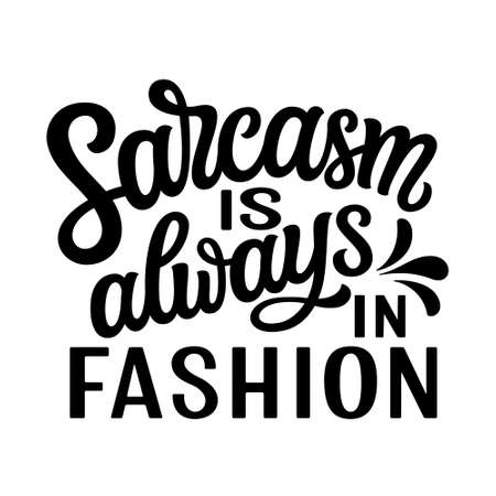 Sarcasm is always in fashion. Hand lettering funny quote isolated on white background. Vector typography for t shirt design, mugs, decals, wall art Illustration