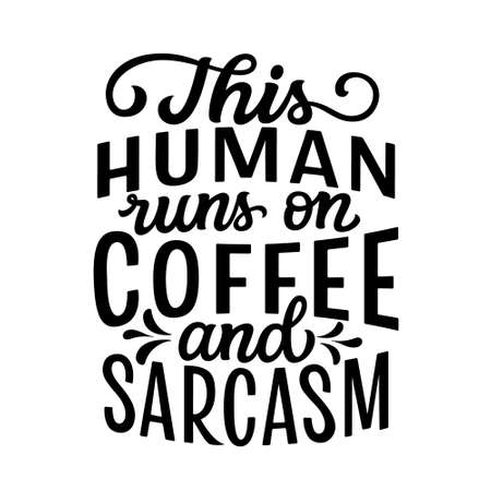 This human runs on coffee and sarcasm. Hand lettering funny quote isolated on white background. Vector typography for t shirt design, mugs, decals, wall art