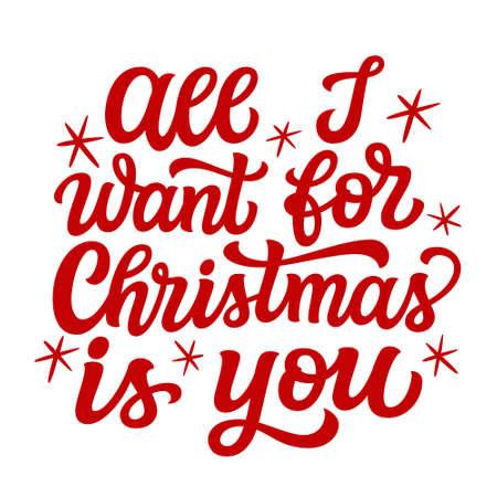 All I want for Christmas is you. Hand lettering Christmas quote. Red text isolated on white background. Vector typography for greeting cards, posters, party , home decorations, wall decals, banners