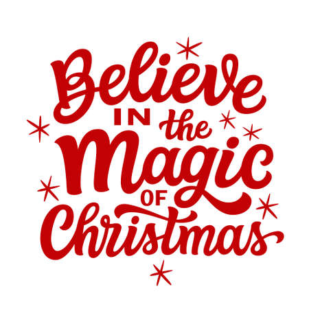 Believe in the magic of Christmas. Hand lettering Christmas quote. Red text isolated on white background. Vector typography for greeting cards, posters, party , home decorations, wall decals, banners