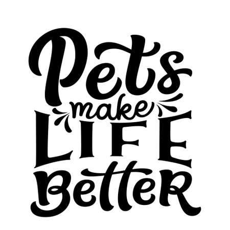 Pets make life better. Hand lettering funny quote isolated on white background. Vector typography for t shirt design, mugs, decals, wall art Illustration