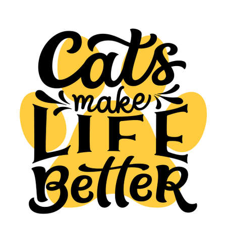 Cats make life better. Hand lettering funny quote isolated on white background. Vector typography for t shirt design, mugs, decals, wall art Illustration