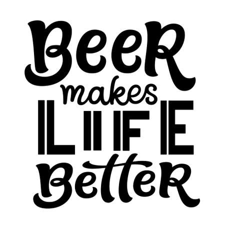 Beer makes life better. Hand lettering funny quote isolated on white background. Vector typography for t shirts, mugs, decals, wall art, pubs, oktoberfest decor Illustration