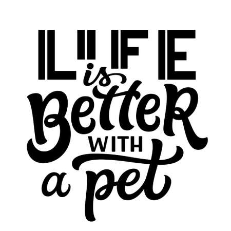 Life is better with a pet. Hand lettering quote with a paw print isolated on white background. Vector typography for dog lovers t shirts, mugs, decals, wall art Illustration