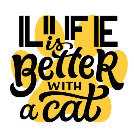 Life is better with a cat. Hand lettering quote with a paw print isolated on white background. Vector typography for dog lovers t shirts, mugs, decals, wall art