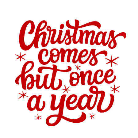 Christmas comes but once a year. Hand lettering Christmas quote isolated on white background. Vector typography for greeting cards, posters, party , home decorations, wall decals, banners Illustration
