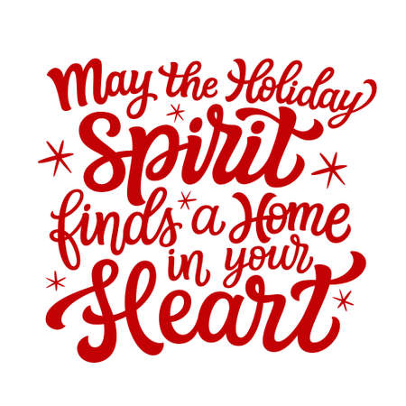May the holiday spirit finds a home in your heart. Hand lettering Christmas quote isolated on white. Vector typography for greeting cards, posters, party , home decorations