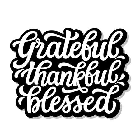 Grateful thankful blessed. Hand drawn quote isolated on white background. Thanksgiving vector typography for posters, mugs, t shirts, home decor