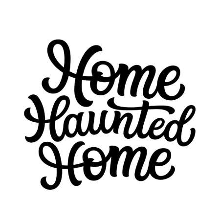 Home haunted home. Hand lettering text. Vector Helloween typography for home decor, porch signs, wooden signs, posters, t shirts