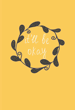 white inscription it'll be okay is written by hand in a round frame of abstract black leaves on orange background