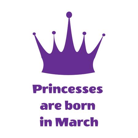Ilustración de vector. Inscripción de princesa púrpura nacen en marzo y corona sobre un fondo blanco Ilustración de vector