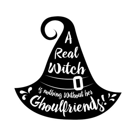 halloween poster lettering A real witch is nothing without her ghoulfriends . Halloween lettering on silhouette hat. Vector illustration witch hat. Witches black hat. 向量圖像