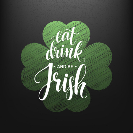 Happy St. Patricks Day Greating. Eat, Drink and be Irish Lettering. Vector illustration EPS10 Illustration