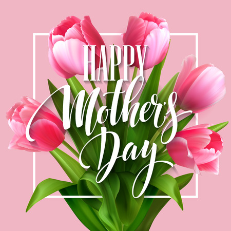 Happy Mothers Day lettering. Mothers day greeting card with Blooming Tulip Flowers. Vector illustration EPS10