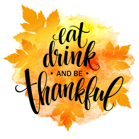 Eat, drink and be thankful Hand drawn inscription, thanksgiving calligraphy design. Holidays lettering for invitation and greeting card, prints and posters. Vector illustration EPS10 Vectores