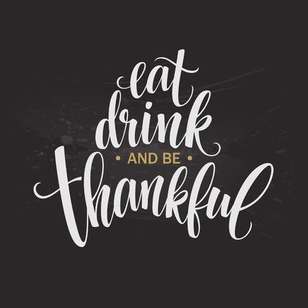 Eet, drink en wees dankbaar Hand getrokken inscriptie, dankzegging kalligrafie design. Vakanties belettering voor de uitnodiging en wenskaart, posters en prints. Vector illustratie EPS10