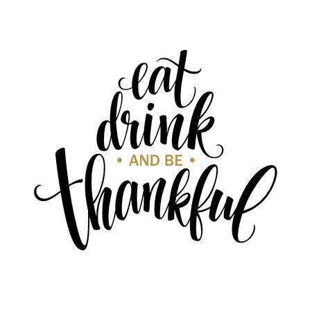 Comer, beber y estar agradecidos inscripción dibujado a mano, diseño de la acción de gracias caligrafía. Vacaciones letras para la invitación y tarjetas de felicitación, grabados y carteles. ilustración vectorial EPS10