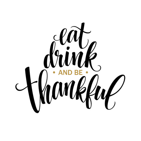 Eat, drink and be thankful Hand drawn inscription, thanksgiving calligraphy design. Holidays lettering for invitation and greeting card, prints and posters. Vector illustration EPS10 Vettoriali