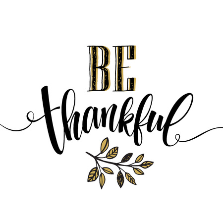 thankful: Eat, drink and be thankful Hand drawn inscription, thanksgiving calligraphy design. Holidays lettering for invitation and greeting card, prints and posters. Vector illustration EPS10 Illustration