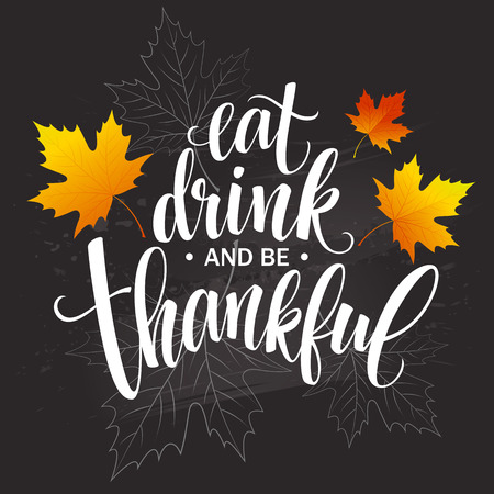 thanks giving: Eat, drink and be thankful Hand drawn inscription, thanksgiving calligraphy design. Holidays lettering for invitation and greeting card, prints and posters. Vector illustration EPS10 Illustration