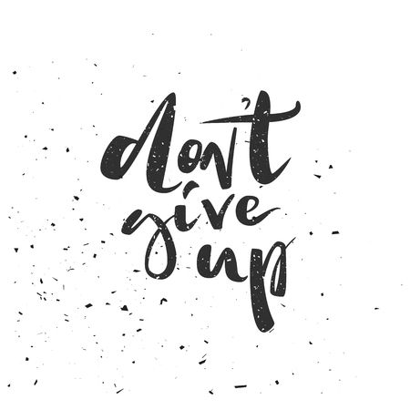 Dont give up motivational quote. Modern calligraphic poster. Vector calligraphy image. Hand drawn lettering poster, vintage typography card.