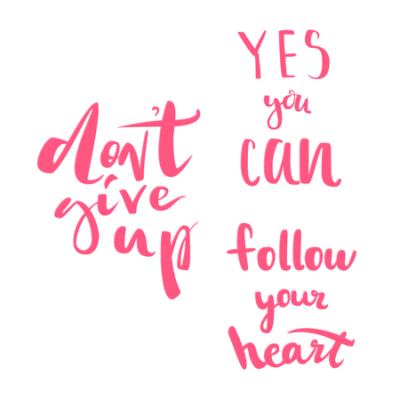 Set of motivational quotes. Dont give up motivational quote. Yes you can, follow your heart. Modern calligraphic poster. Vector calligraphy image. Hand drawn lettering poster, vintage typography card. Illustration