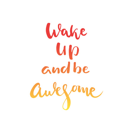 Wake up and be awesome hand lettering quote isolated in white background. Vector calligraphy image. Motivational quote. Hand drawn lettering poster, vintage typography card.