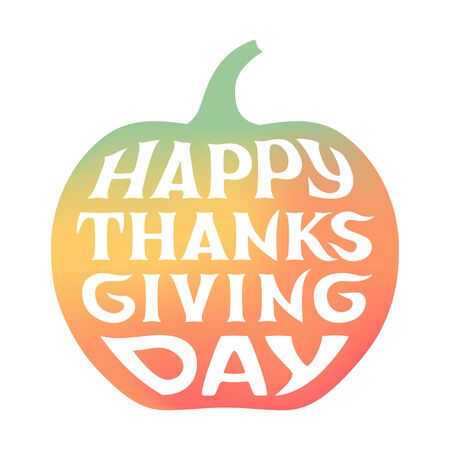 Happy Thanksgiving Day lettering. Colored silhouette of pumpkin on white background
