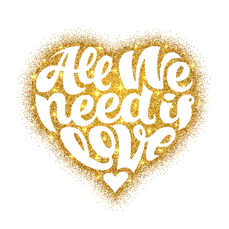 All We Need Is Love lettering design. Text shaped in gold glitter heart. Happy Valentines day and weeding romantic card. Vector illustration over a white background.