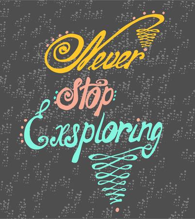 housewarming: Never stop exploring - perfect design element for housewarming poster, t-shirt design. Handdrawn lettering. Vector art.