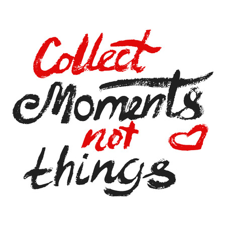 moments: Collect moments not things - perfect design element for housewarming poster, t-shirt design. Handdrawn lettering. Vector art.