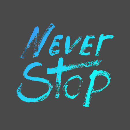 housewarming: Never stop - perfect design element for housewarming poster, t-shirt design. Handdrawn lettering. Vector art.