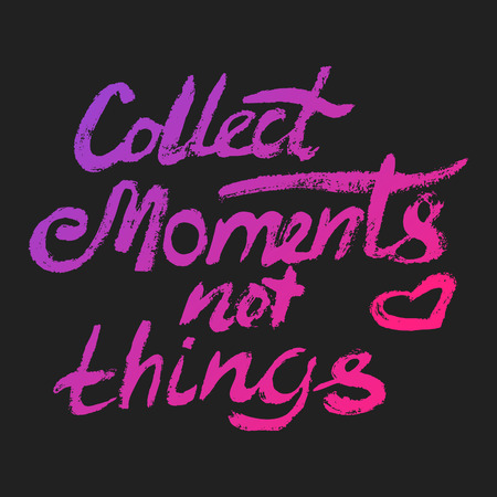mindful: Collect moments not things - perfect design element for housewarming poster, t-shirt design. Handdrawn lettering. Vector art.