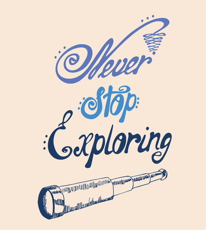 exploring: Never stop exploring - perfect design element for housewarming poster, t-shirt design. Handdrawn lettering. Vector art.