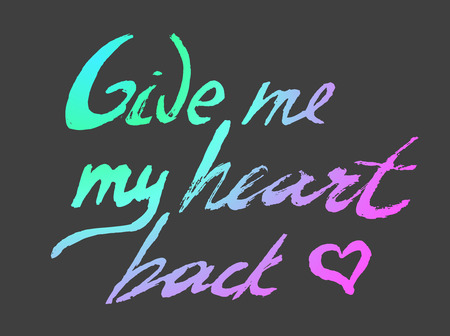 mindful: Give me my heart back - perfect design element for housewarming poster, t-shirt design. Handdrawn lettering. Vector art.