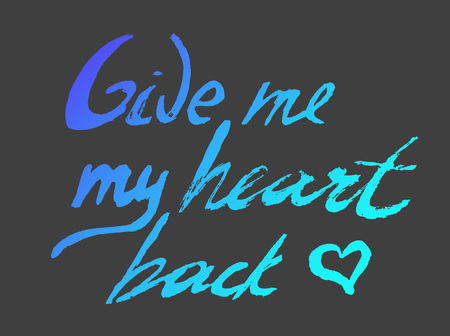 mindfulness: Give me my heart back - perfect design element for housewarming poster, t-shirt design. Handdrawn lettering. Vector art.