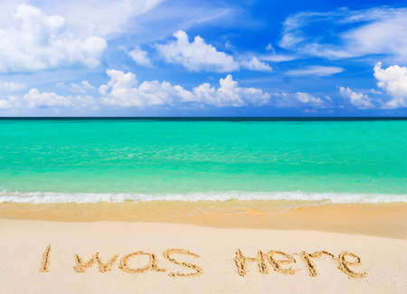 sand writing: Words I Was Here on beach - concept travel background Stock Photo