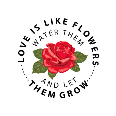 Typography slogan with flower rose. Love is like flowers water them and let them grow. Vector illustration for t-shirts. Illustration