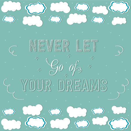 let go: your dreams.Motivation poster.Vintage background and bright color. never let go of your dreams.