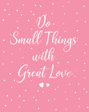 Love quote Illustration. Effects Illustration, illustration - Do Small Things with great love, Print artwork digital Download, Home printable, wall art, wedding gift Happy Valentines card. Wedding invitation.