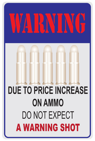 street shot: A street sign. Due to Price Increase on Ammo Do Not Expect a Warning Shot.