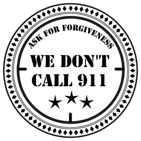 inprint: We do not call 911, ask for forgiveness. Stamp print.