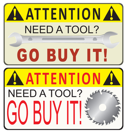 Reminder for the acquisition of industrial tools. Need a tool? Go buy it! Illustration
