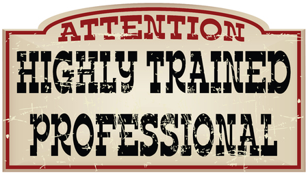 trained: Attention Highly trained professional, Vintage message. illustration. Illustration