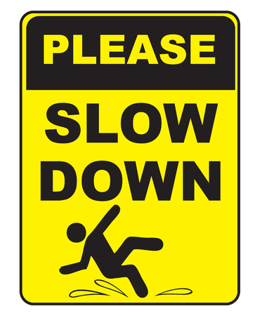 Request - Slow Down. Warning that you can slip