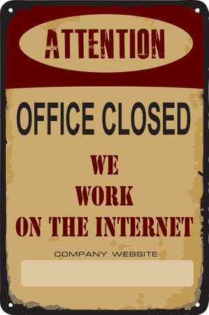 Old vintage sign Warning attention office closed. We work on the internet