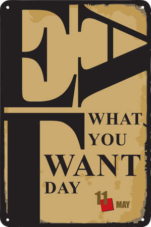 Old vintage sign to the date - Eat What You Want Day. Vector illustration for the holiday and event in may. Çizim